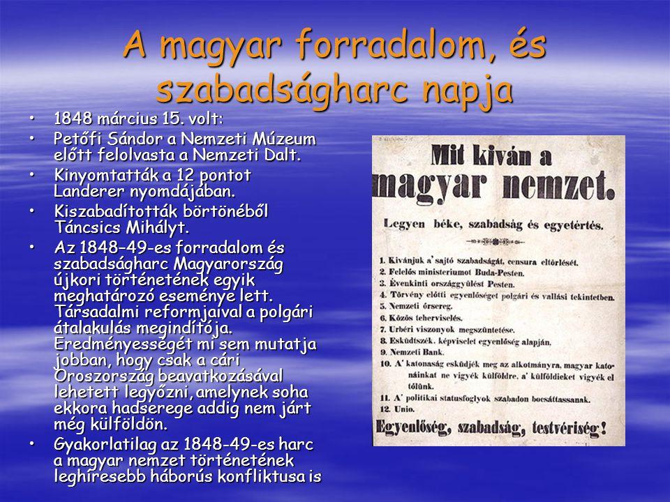 A magyar forradalom, és szabadságharc napja 1848 március 15. volt:1848 március 15. volt: Petőfi Sándor a Nemzeti Múzeum előtt felolvasta a Nemzeti Dal