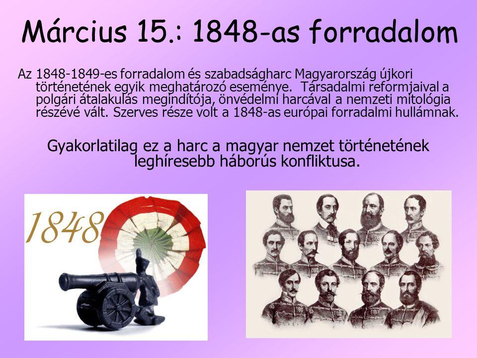 Március 15.: 1848-as forradalom Az 1848-1849-es forradalom és szabadságharc Magyarország újkori történetének egyik meghatározó eseménye.