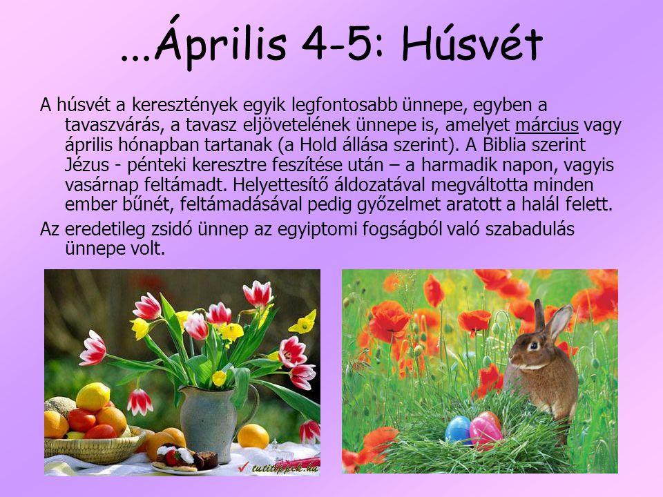 ...Április 4-5: Húsvét A húsvét a keresztények egyik legfontosabb ünnepe, egyben a tavaszvárás, a tavasz eljövetelének ünnepe is, amelyet március vagy április hónapban tartanak (a Hold állása szerint).