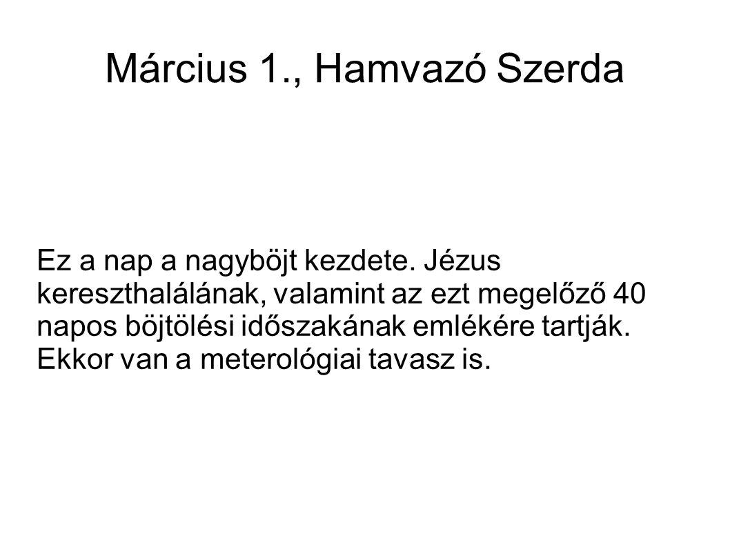 Március 1., Hamvazó Szerda Ez a nap a nagyböjt kezdete.