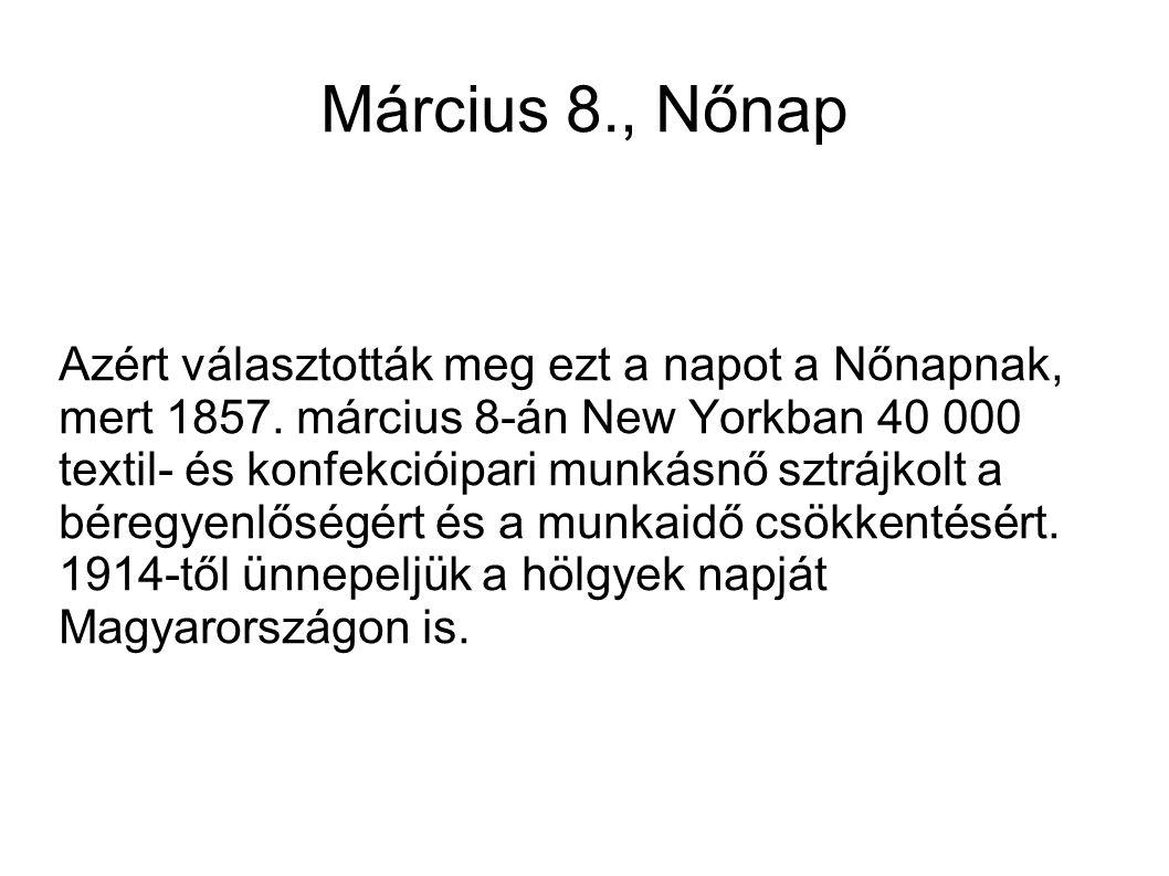 Március 8., Nőnap Azért választották meg ezt a napot a Nőnapnak, mert 1857.