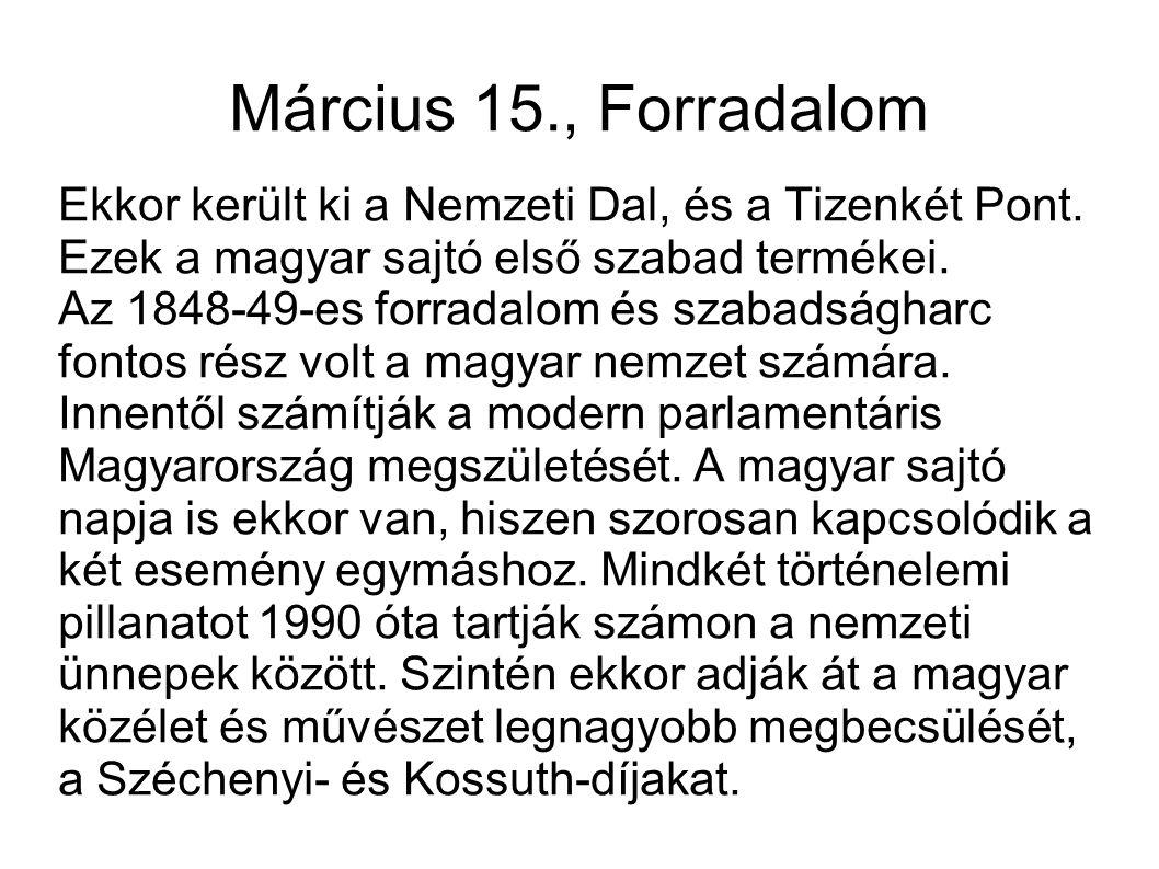 Március 15., Forradalom Ekkor került ki a Nemzeti Dal, és a Tizenkét Pont. Ezek a magyar sajtó első szabad termékei. Az 1848-49-es forradalom és szaba