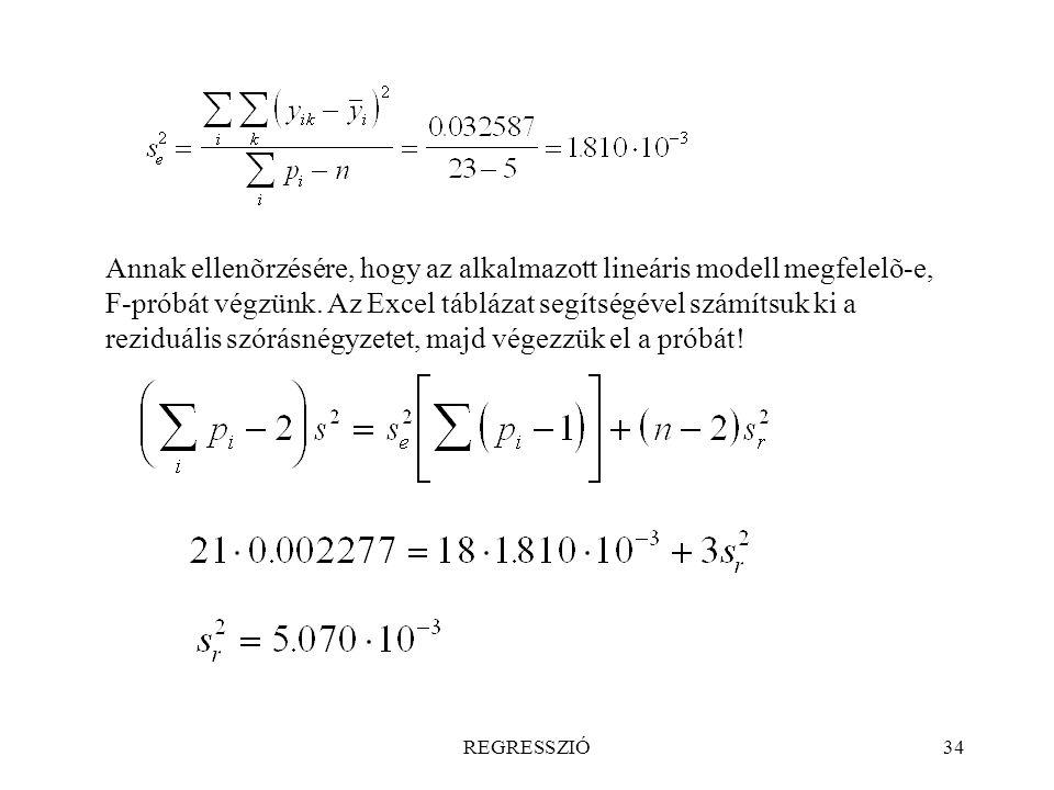 REGRESSZIÓ34 Annak ellenõrzésére, hogy az alkalmazott lineáris modell megfelelõ-e, F-próbát végzünk. Az Excel táblázat segítségével számítsuk ki a rez