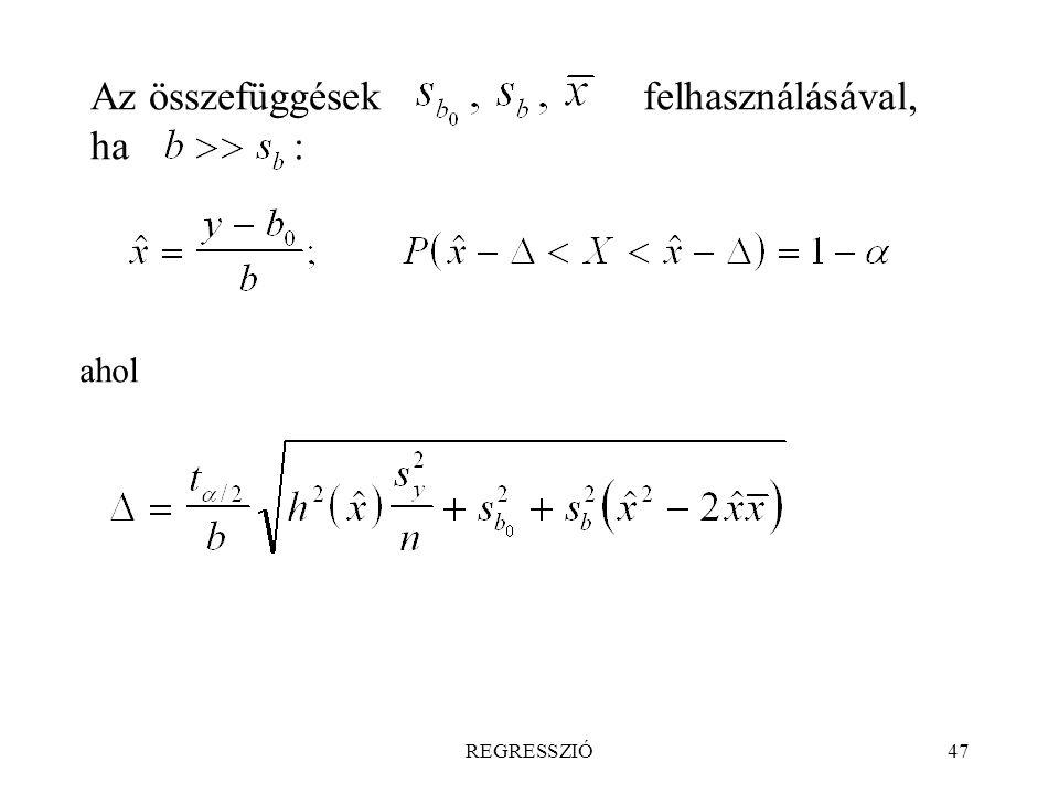 REGRESSZIÓ47 Az összefüggések felhasználásával, ha : ahol
