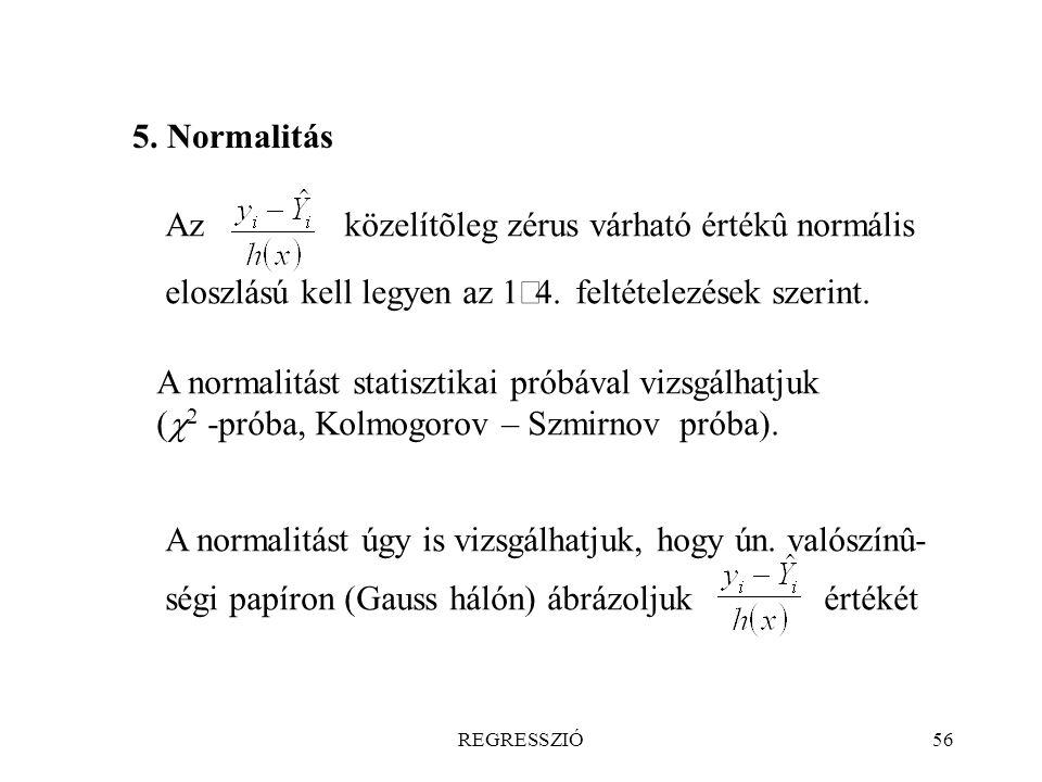 REGRESSZIÓ56 5. Normalitás Az közelítõleg zérus várható értékû normális eloszlású kell legyen az 1  4. feltételezések szerint. A normalitást úgy is v