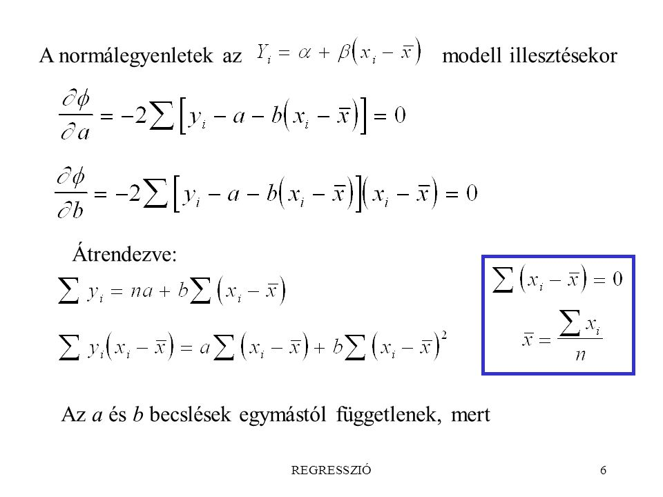 REGRESSZIÓ6 A normálegyenletek azmodell illesztésekor Átrendezve: Az a és b becslések egymástól függetlenek, mert