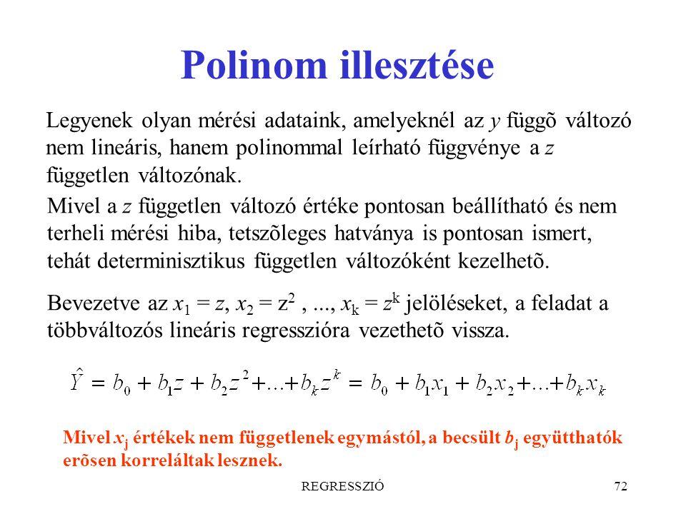 REGRESSZIÓ72 Polinom illesztése Legyenek olyan mérési adataink, amelyeknél az y függõ változó nem lineáris, hanem polinommal leírható függvénye a z fü