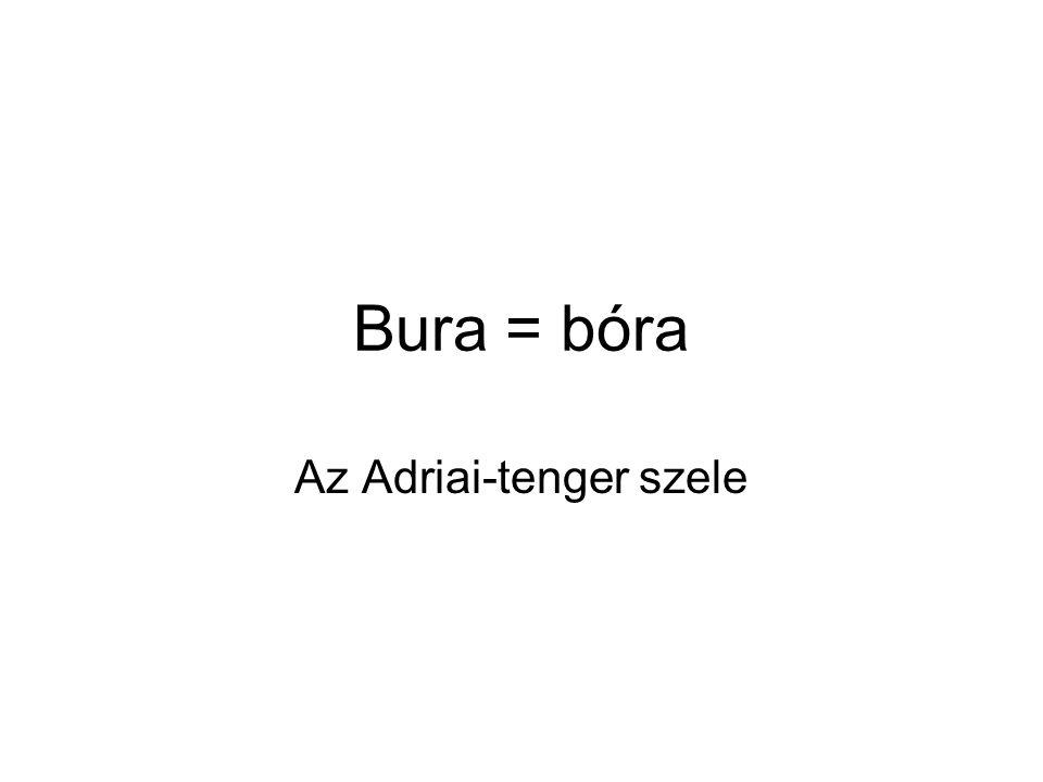 Bura = bóra Az Adriai-tenger szele
