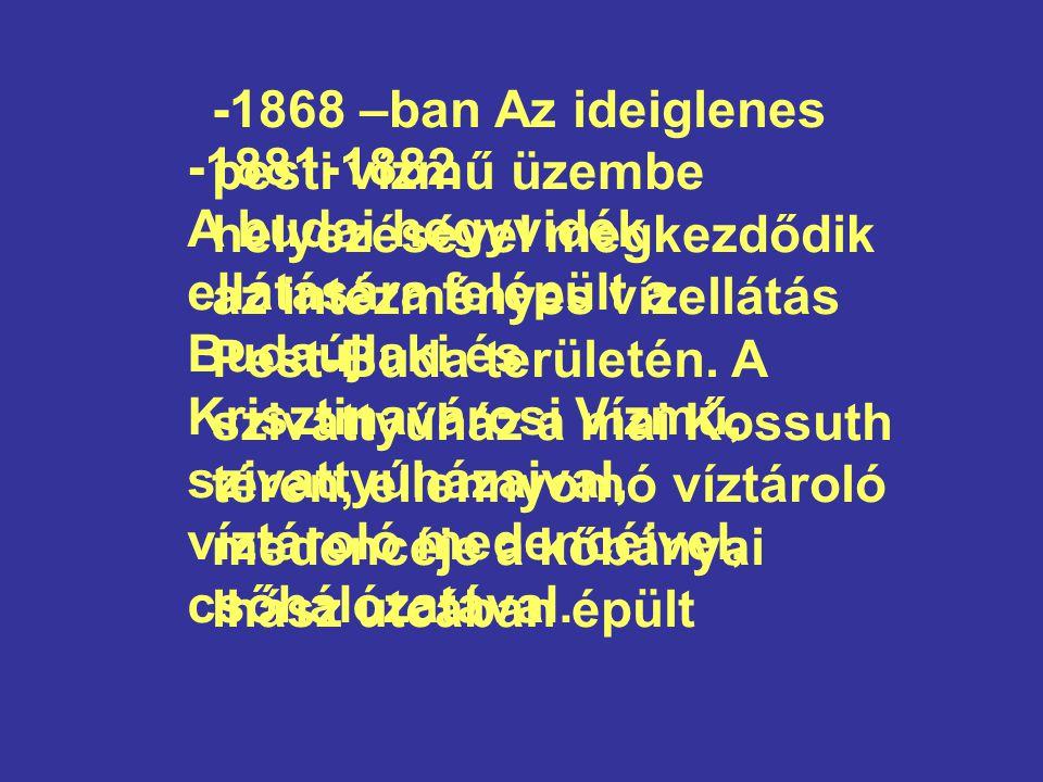 -1868 –ban Az ideiglenes pesti vízmű üzembe helyezésével megkezdődik az intézményes vízellátás Pest-Buda területén.