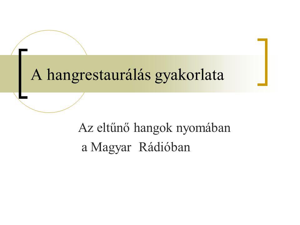 A hangrestaurálás gyakorlata Az eltűnő hangok nyomában a Magyar Rádióban