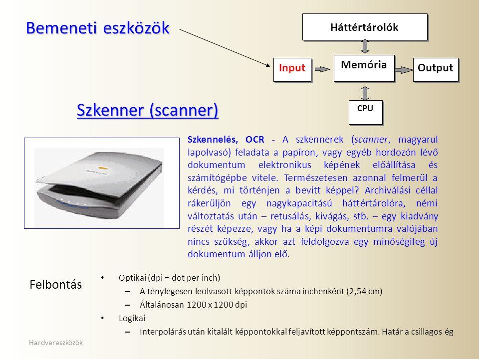 Hardvereszközök Szkenner (scanner) Szkennelés, OCR - A szkennerek (scanner, magyarul lapolvasó) feladata a papíron, vagy egyéb hordozón lévő dokumentum elektronikus képének előállítása és számítógépbe vitele.