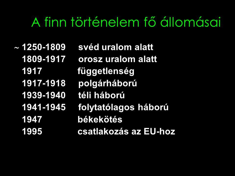 A finn történelem fő állomásai  1250-1809 svéd uralom alatt 1809-1917 orosz uralom alatt 1917 függetlenség 1917-1918 polgárháború 1939-1940 téli hábo