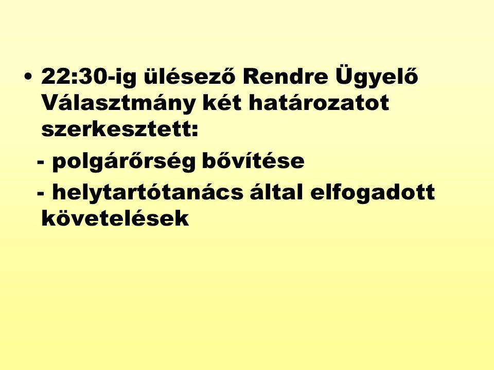22:30-ig ülésező Rendre Ügyelő Választmány két határozatot szerkesztett: - polgárőrség bővítése - helytartótanács által elfogadott követelések