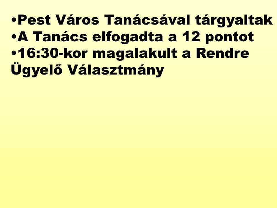 Pest Város Tanácsával tárgyaltak A Tanács elfogadta a 12 pontot 16:30-kor magalakult a Rendre Ügyelő Választmány