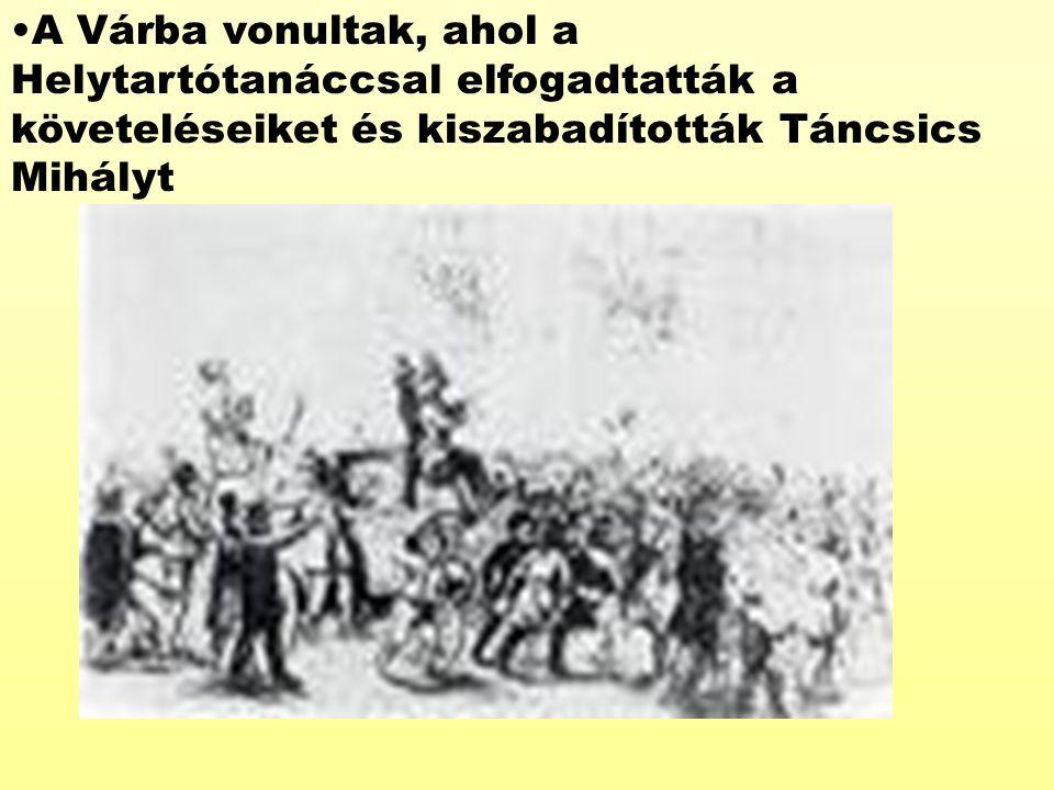 A Várba vonultak, ahol a Helytartótanáccsal elfogadtatták a követeléseiket és kiszabadították Táncsics Mihályt