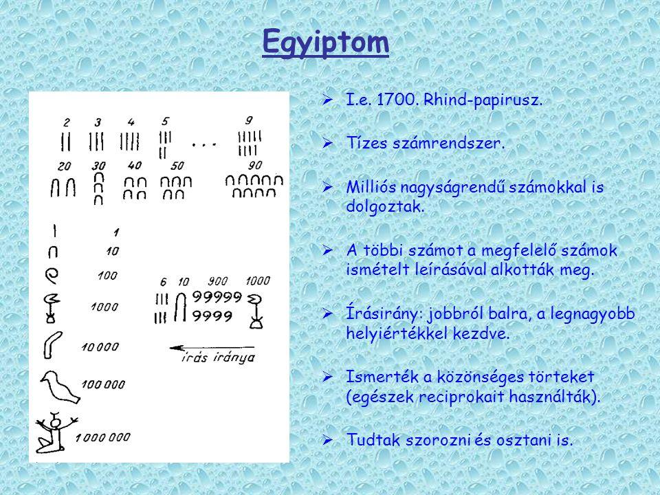 Egyiptom  I.e. 1700. Rhind-papirusz.  Tízes számrendszer.  Milliós nagyságrendű számokkal is dolgoztak.  A többi számot a megfelelő számok ismétel