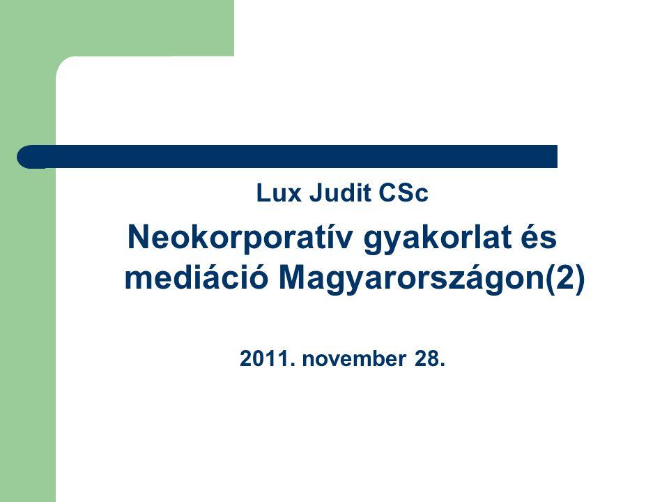 Lux Judit CSc Neokorporatív gyakorlat és mediáció Magyarországon(2) 2011. november 28.