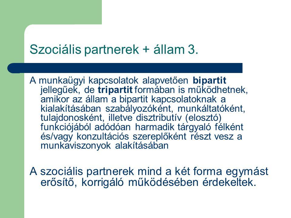 Szociális partnerek + állam 3. A munkaügyi kapcsolatok alapvetően bipartit jellegűek, de tripartit formában is működhetnek, amikor az állam a bipartit