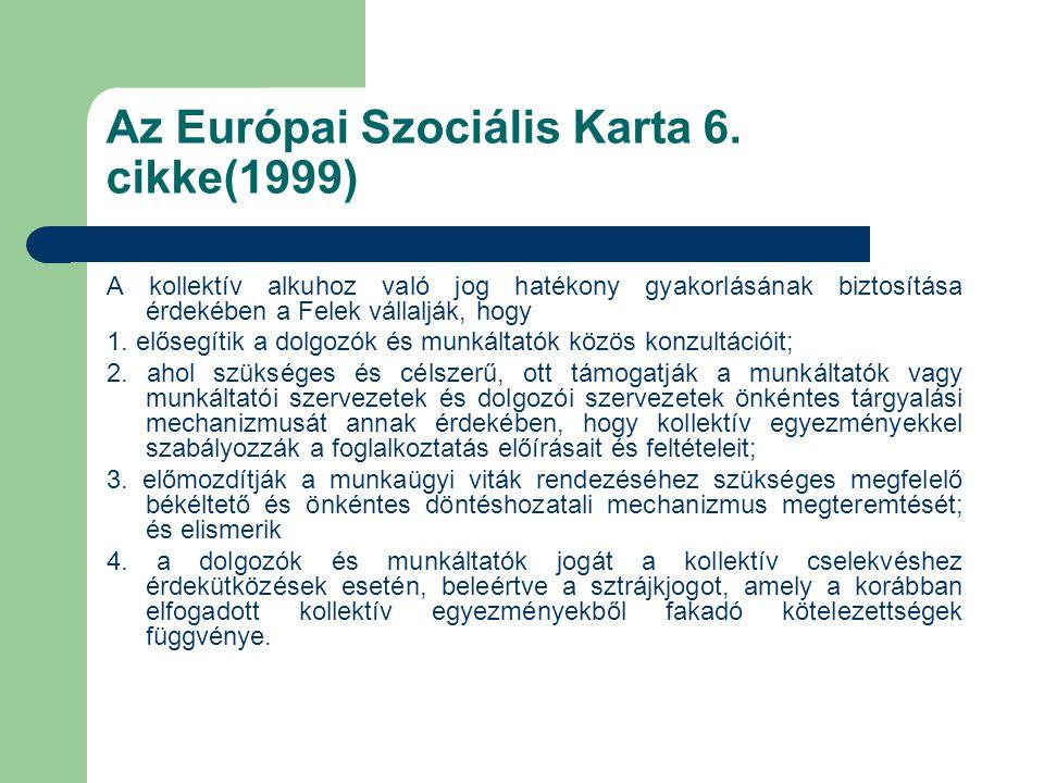 Az Európai Szociális Karta 6. cikke(1999) A kollektív alkuhoz való jog hatékony gyakorlásának biztosítása érdekében a Felek vállalják, hogy 1. elősegí