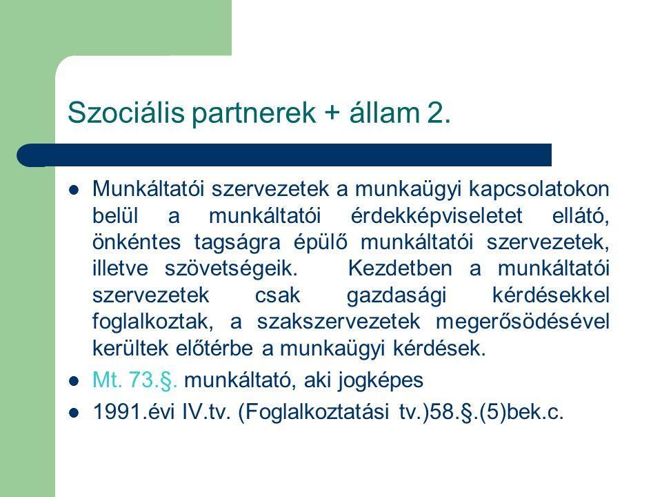 Szociális partnerek + állam 2. Munkáltatói szervezetek a munkaügyi kapcsolatokon belül a munkáltatói érdekképviseletet ellátó, önkéntes tagságra épülő