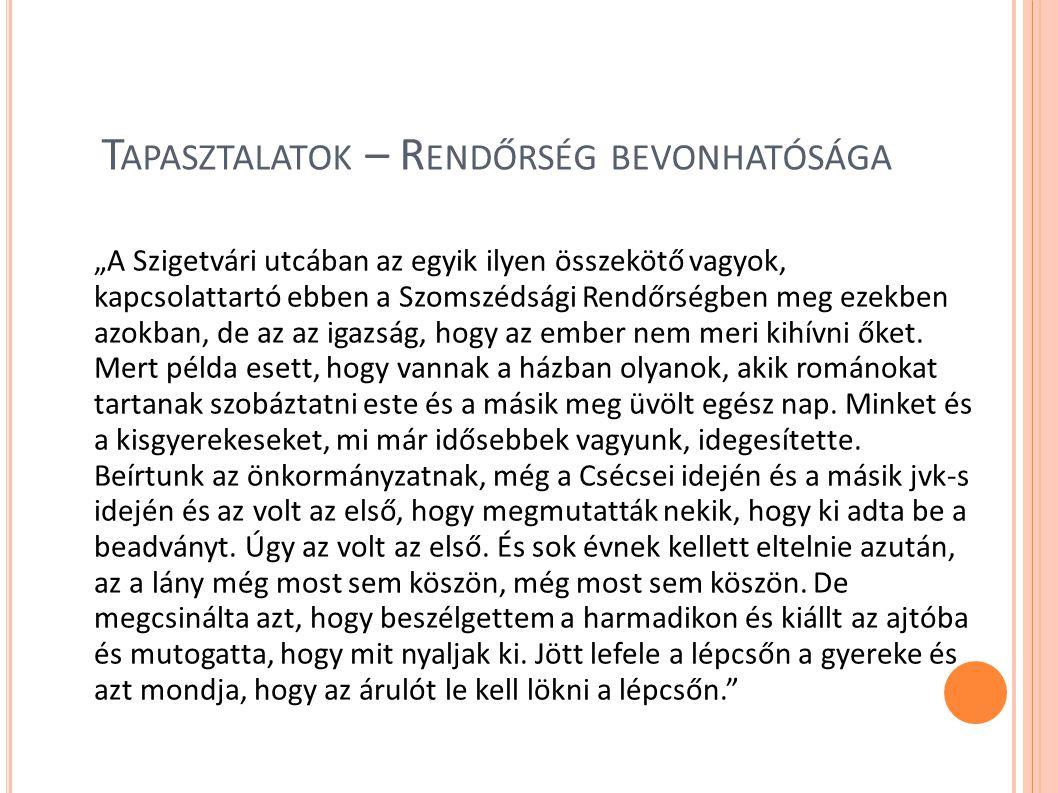 """T APASZTALATOK – R ENDŐRSÉG BEVONHATÓSÁGA """"A Szigetvári utcában az egyik ilyen összekötő vagyok, kapcsolattartó ebben a Szomszédsági Rendőrségben meg"""