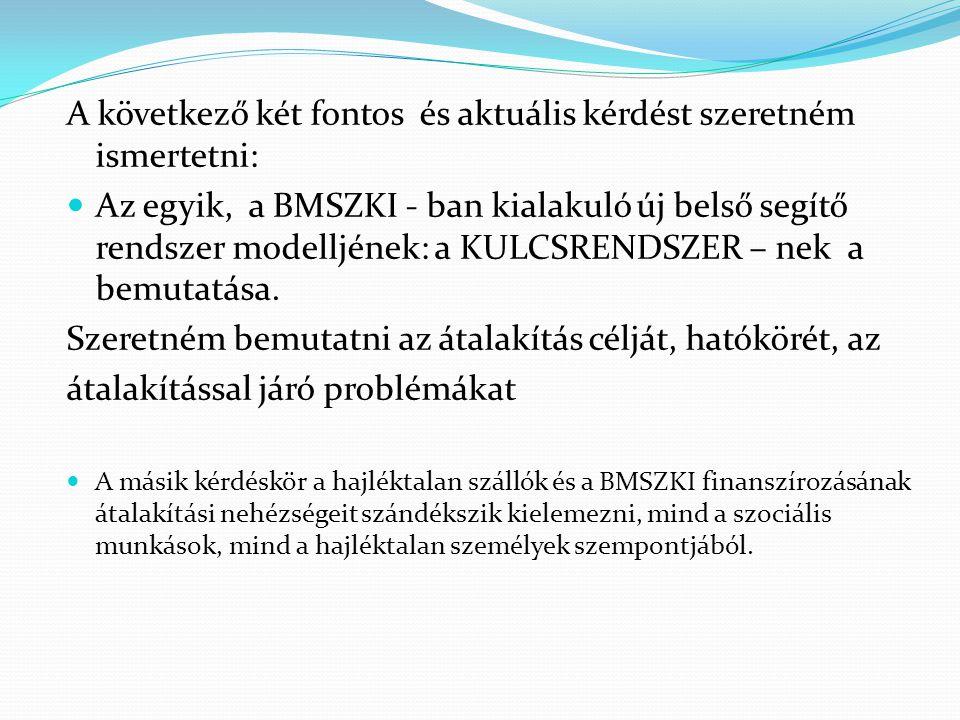 A következő két fontos és aktuális kérdést szeretném ismertetni: Az egyik, a BMSZKI - ban kialakuló új belső segítő rendszer modelljének: a KULCSRENDSZER – nek a bemutatása.