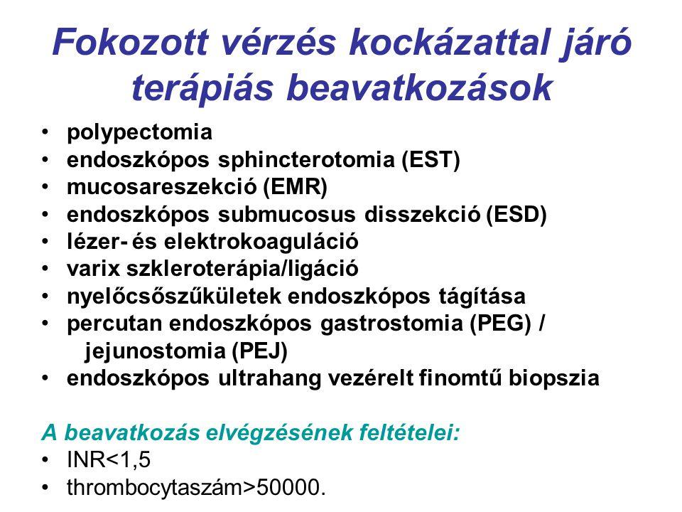Fokozott vérzés kockázattal járó terápiás beavatkozások polypectomia endoszkópos sphincterotomia (EST) mucosareszekció (EMR) endoszkópos submucosus di