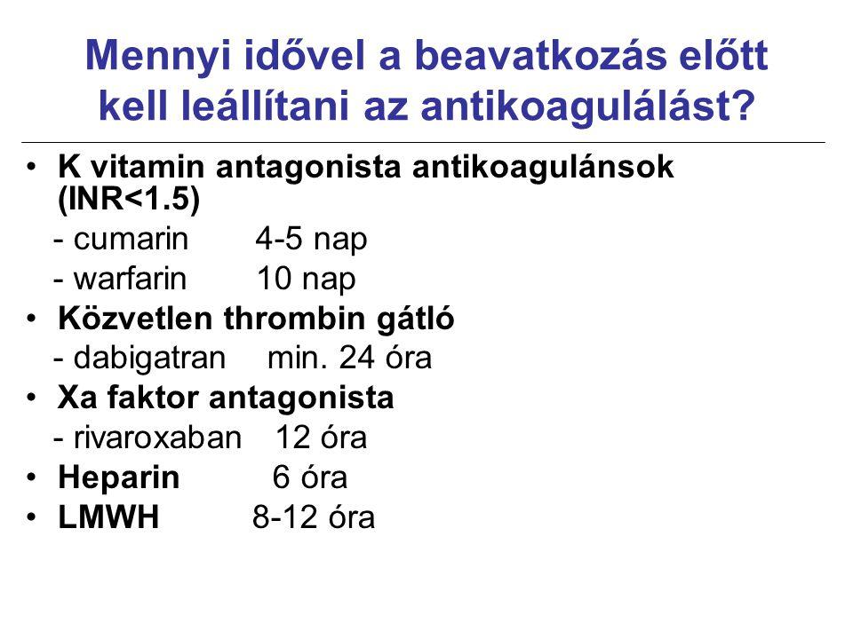 Mennyi idővel a beavatkozás előtt kell leállítani az antikoagulálást? K vitamin antagonista antikoagulánsok (INR<1.5) - cumarin 4-5 nap - warfarin 10
