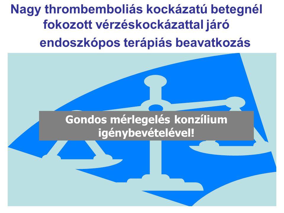 Nagy thrombemboliás kockázatú betegnél fokozott vérzéskockázattal járó endoszkópos terápiás beavatkozás Gondos mérlegelés konzílium igénybevételével!