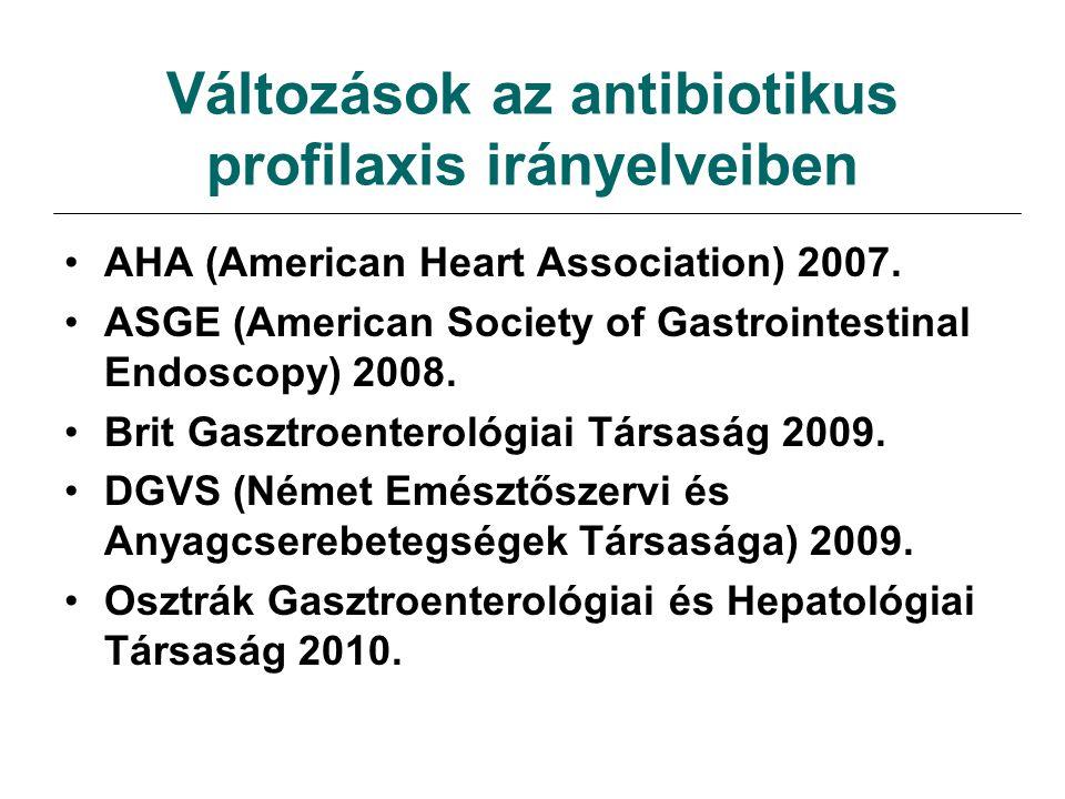 Változások az antibiotikus profilaxis irányelveiben AHA (American Heart Association) 2007. ASGE (American Society of Gastrointestinal Endoscopy) 2008.