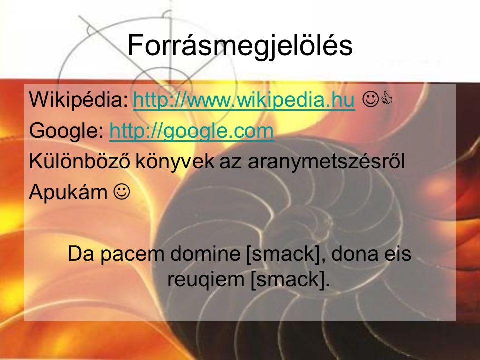 Forrásmegjelölés Wikipédia: http://www.wikipedia.hu http://www.wikipedia.hu Google: http://google.comhttp://google.com Különböző könyvek az aranymets