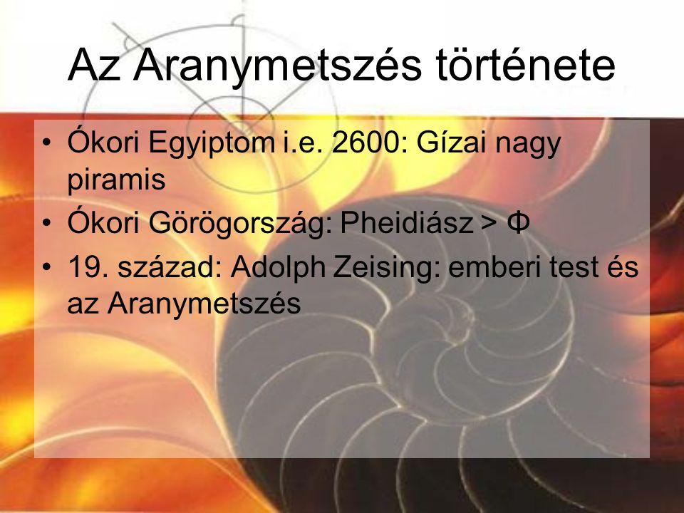 Az Aranymetszés története Ókori Egyiptom i.e. 2600: Gízai nagy piramis Ókori Görögország: Pheidiász > Φ 19. század: Adolph Zeising: emberi test és az