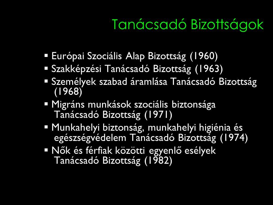 8 Tanácsadó Bizottságok  Európai Szociális Alap Bizottság (1960)  Szakképzési Tanácsadó Bizottság (1963)  Személyek szabad áramlása Tanácsadó Bizot