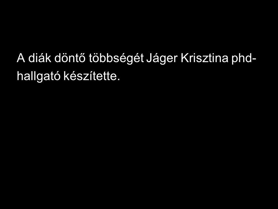 A diák döntő többségét Jáger Krisztina phd- hallgató készítette.