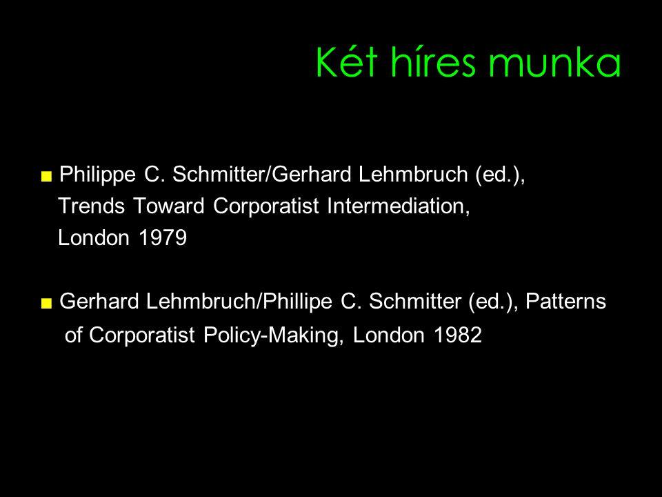 2 Két híres munka ■ Philippe C. Schmitter/Gerhard Lehmbruch (ed.), Trends Toward Corporatist Intermediation, London 1979 ■ Gerhard Lehmbruch/Phillipe