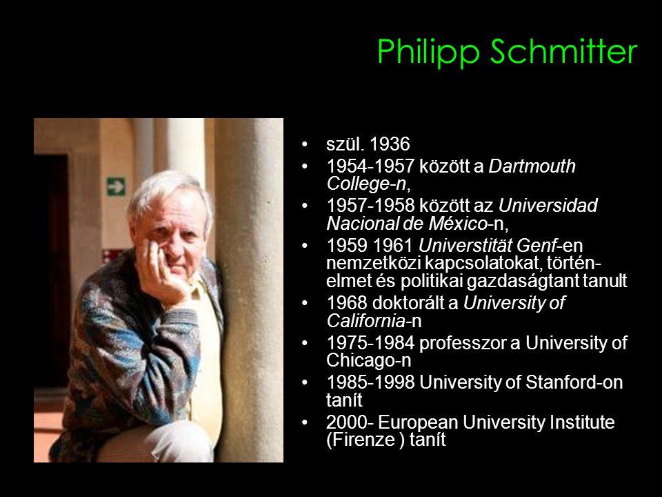 3 Philipp Schmitter szül. 1936 1954-1957 között a Dartmouth College-n, 1957-1958 között az Universidad Nacional de México-n, 1959 1961 Universtität Ge