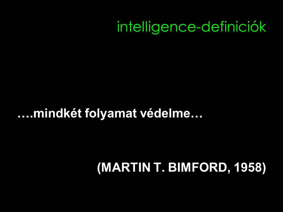 intelligence-definiciók ….mindkét folyamat védelme… (MARTIN T. BIMFORD, 1958)