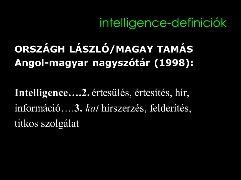 intelligence-definiciók ORSZÁGH LÁSZLÓ/MAGAY TAMÁS Angol-magyar nagyszótár (1998): Intelligence….2.