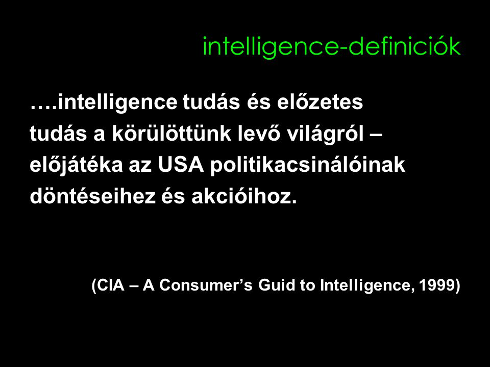 intelligence-definiciók ….intelligence tudás és előzetes tudás a körülöttünk levő világról – előjátéka az USA politikacsinálóinak döntéseihez és akcióihoz.