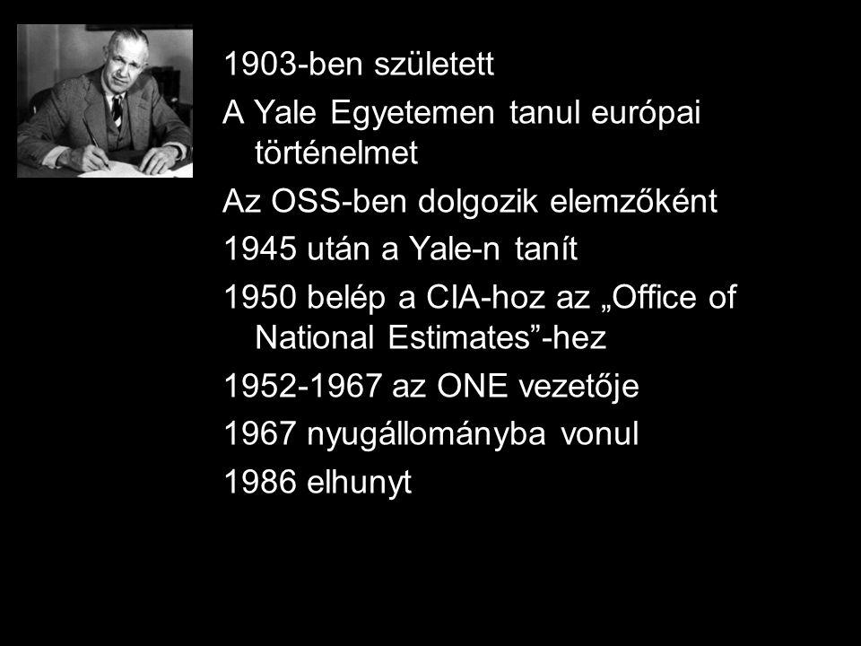 """1903-ben született A Yale Egyetemen tanul európai történelmet Az OSS-ben dolgozik elemzőként 1945 után a Yale-n tanít 1950 belép a CIA-hoz az """"Office"""