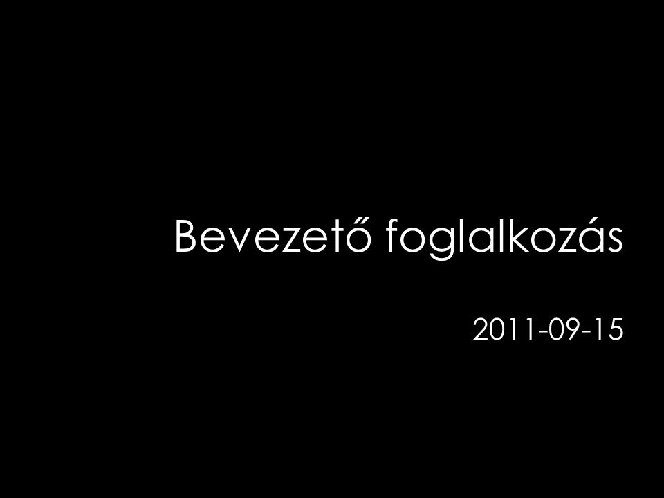 Bevezető foglalkozás 2011-09-15