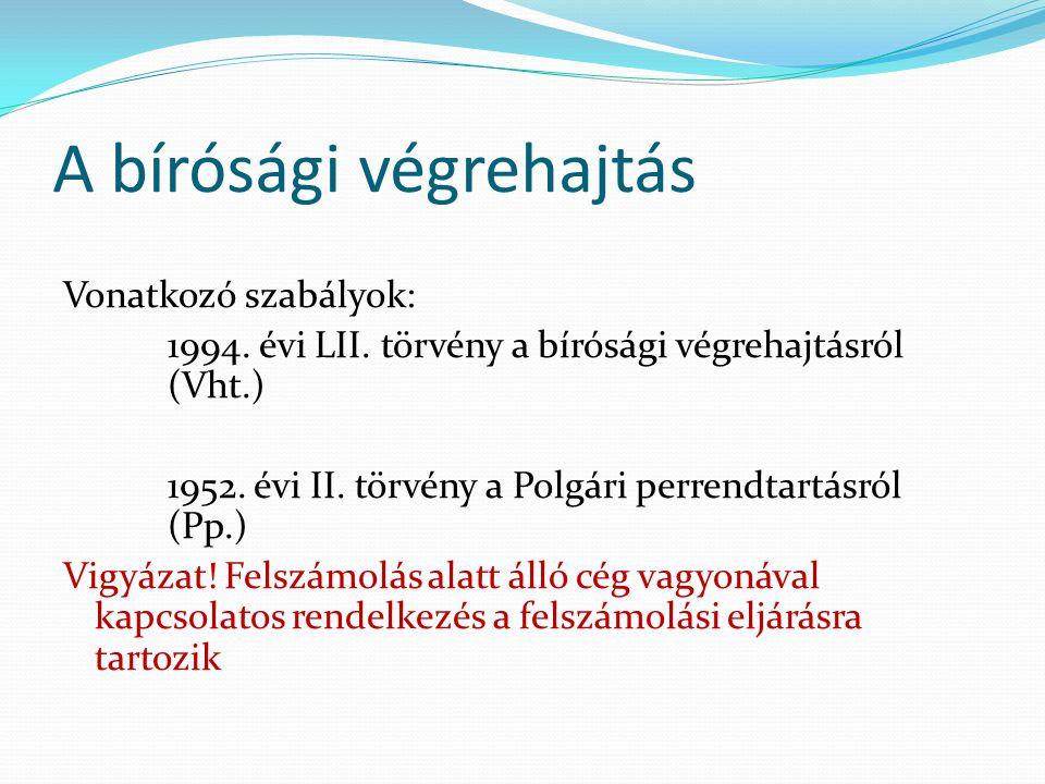 A bírósági végrehajtás Vonatkozó szabályok: 1994.évi LII.