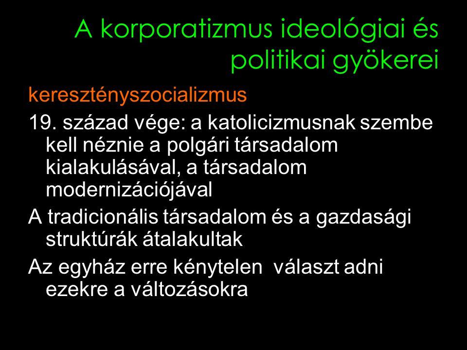 7 A korporatizmus ideológiai és politikai gyökerei keresztényszocializmus 19.