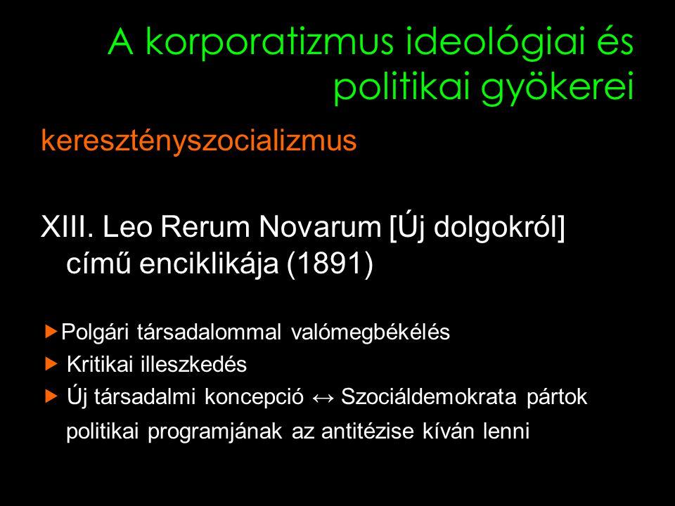8 A korporatizmus ideológiai és politikai gyökerei keresztényszocializmus XIII.