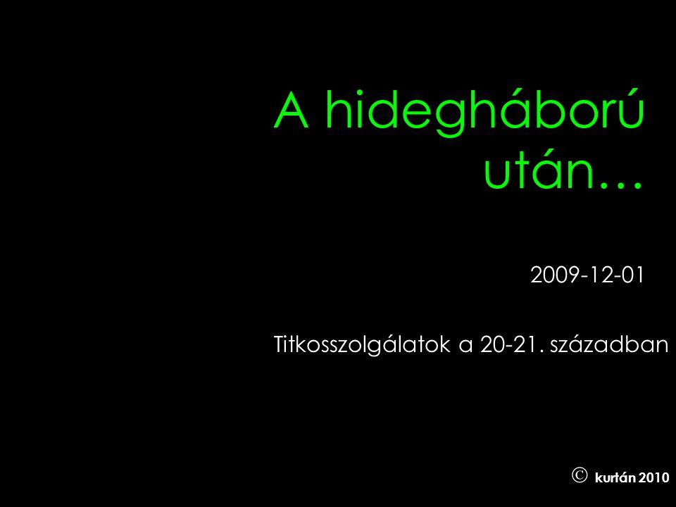 A hidegháború után… 2009-12-01 Titkosszolgálatok a 20-21. században  kurtán 2010