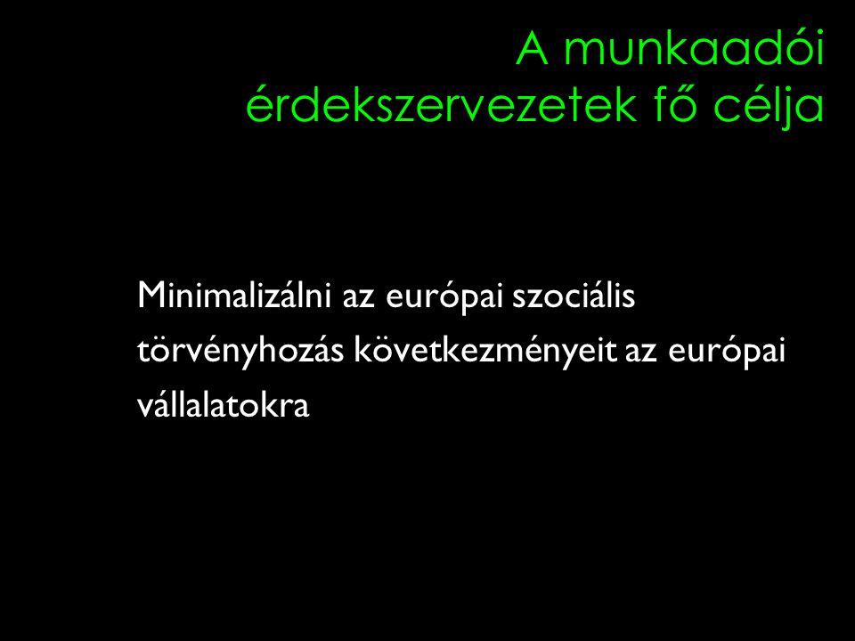 6 A munkaadói érdekszervezetek fő célja Minimalizálni az európai szociális törvényhozás következményeit az európai vállalatokra