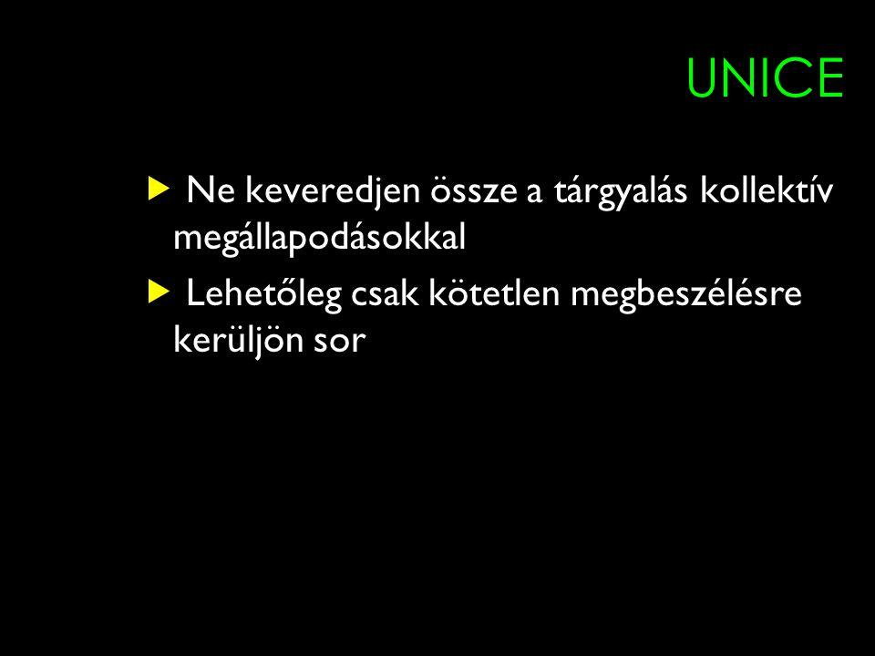 9 UNICE  Ne keveredjen össze a tárgyalás kollektív megállapodásokkal  Lehetőleg csak kötetlen megbeszélésre kerüljön sor