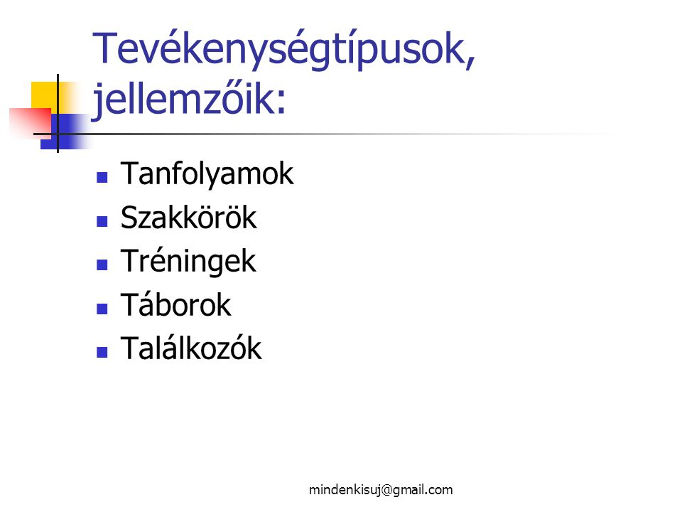 mindenkisuj@gmail.com Tevékenységtípusok, jellemzőik: Tanfolyamok Szakkörök Tréningek Táborok Találkozók