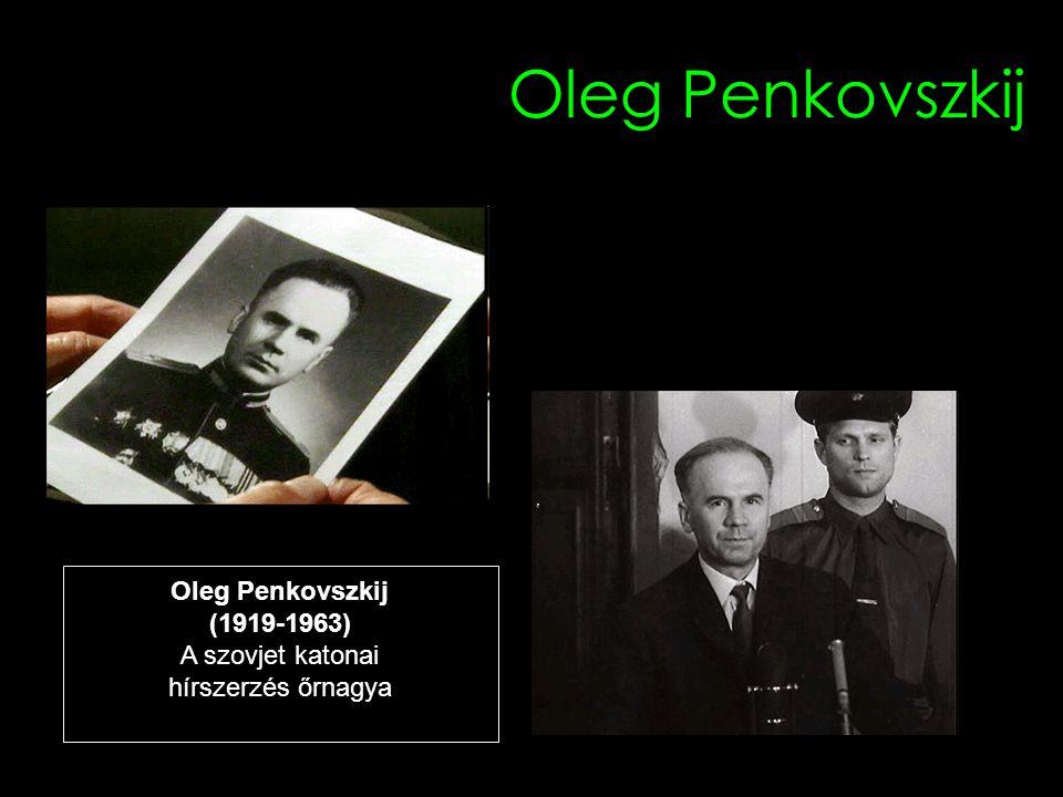 Oleg Penkovszkij A második világháborúban tüzértiszt 1948 elvégzi a katonai akadémiát 1948-1954 elvégzi a katonadiplomáciai akadémiát 1954 GRU 1955-1956 katonai attasé Törökországban Elvégez egy rakétatechnikai kurzust 1960 nem nevezik ki Indiába attasénak 1960 felajánlja a szolgálatait a britnknek kinevezik a Tudományos-technikai Munka Állami Bizottságába 1961 külföldi út 1962 külföldi út 1962 KGB elkezdi figyelni, letartóztatják 1963 bíróság elé állítják, halálra ítélik és kivégzik