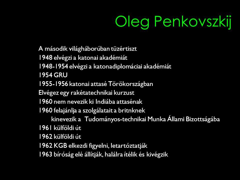 Oleg Penkovszkij A második világháborúban tüzértiszt 1948 elvégzi a katonai akadémiát 1948-1954 elvégzi a katonadiplomáciai akadémiát 1954 GRU 1955-19